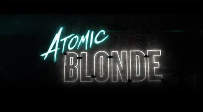 New Trailer for 'ATOMIC BLONDE'!