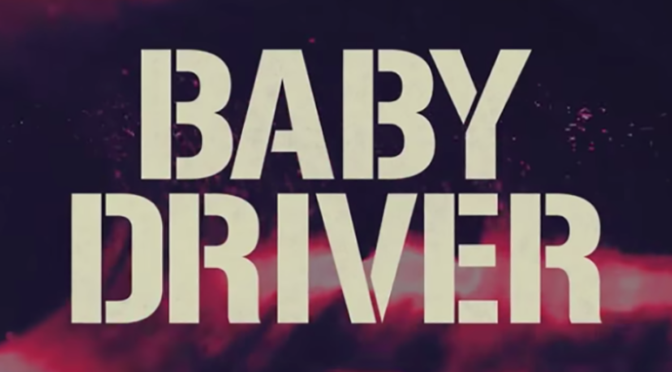 NEW EDGAR WRIGHT MOVIE! 'BABY DRIVER'!