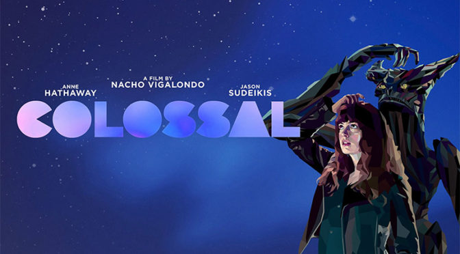 REVIEW: 'COLOSSAL', A Movie You Should Definitely See!